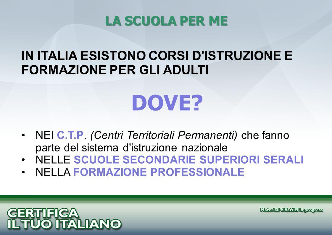 LA SCUOLA PER ME IN ITALIA ESISTONO CORSI D'ISTRUZIONE E FORMAZIONE PER GLI ADULTI DOVE? NEI C.T.P. (Centri Territoriali Permanenti) che fanno parte d