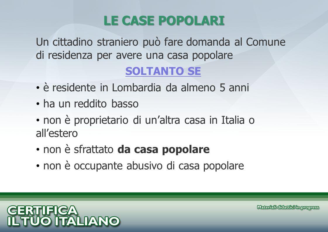 Un cittadino straniero può fare domanda al Comune di residenza per avere una casa popolare SOLTANTO SE è residente in Lombardia da almeno 5 anni ha un