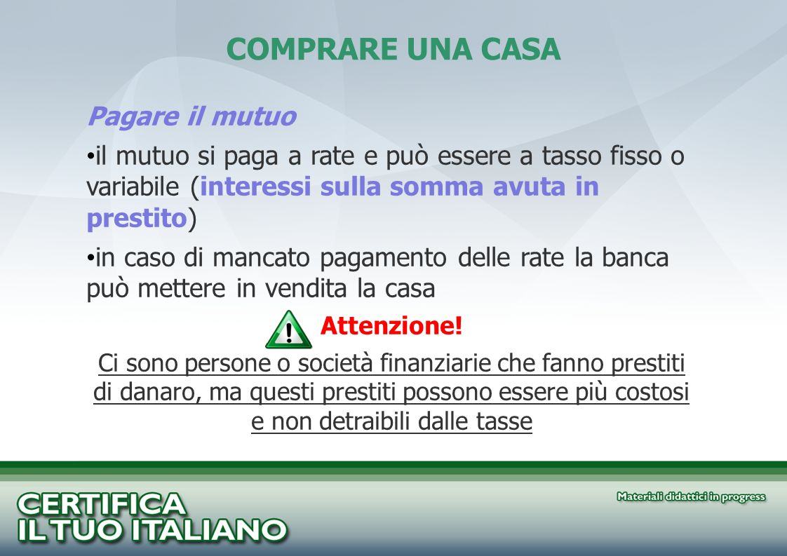 Pagare il mutuo il mutuo si paga a rate e può essere a tasso fisso o variabile (interessi sulla somma avuta in prestito) in caso di mancato pagamento