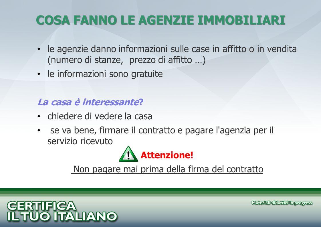 le agenzie danno informazioni sulle case in affitto o in vendita (numero di stanze, prezzo di affitto …) le informazioni sono gratuite La casa è inter