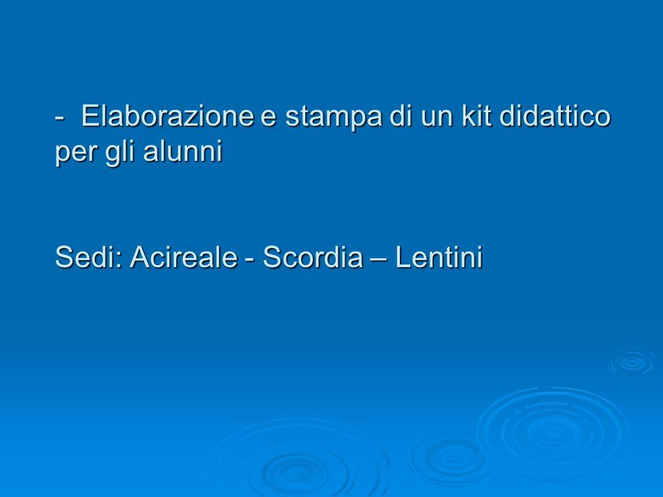 - Elaborazione e stampa di un kit didattico per gli alunni Sedi: Acireale - Scordia – Lentini