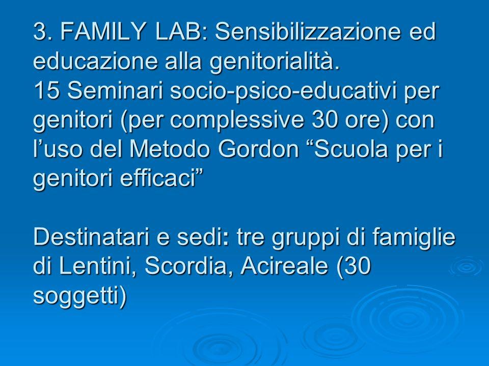 3. FAMILY LAB: Sensibilizzazione ed educazione alla genitorialità. 15 Seminari socio-psico-educativi per genitori (per complessive 30 ore) con luso de