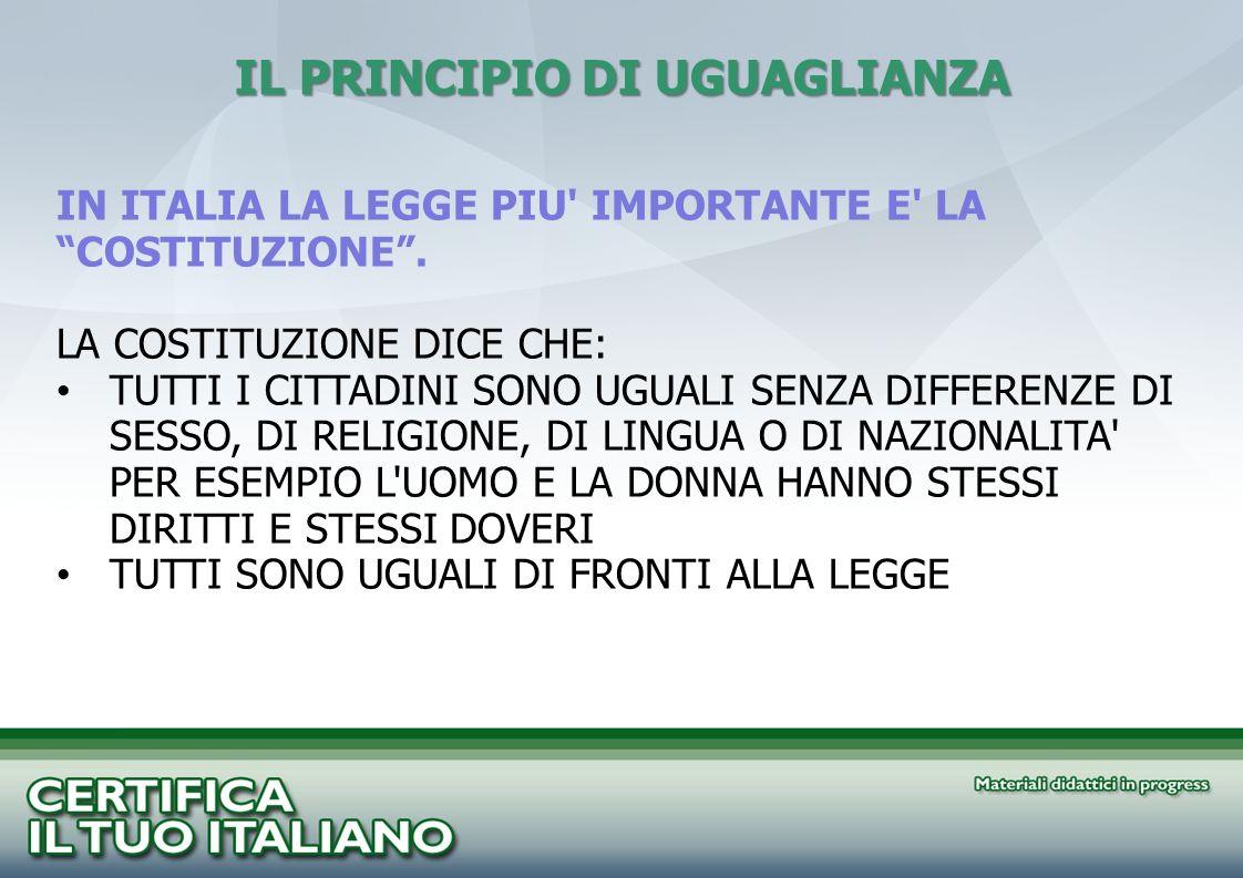 IL PRINCIPIO DI UGUAGLIANZA IN ITALIA LA LEGGE PIU' IMPORTANTE E' LA COSTITUZIONE. LA COSTITUZIONE DICE CHE: TUTTI I CITTADINI SONO UGUALI SENZA DIFFE