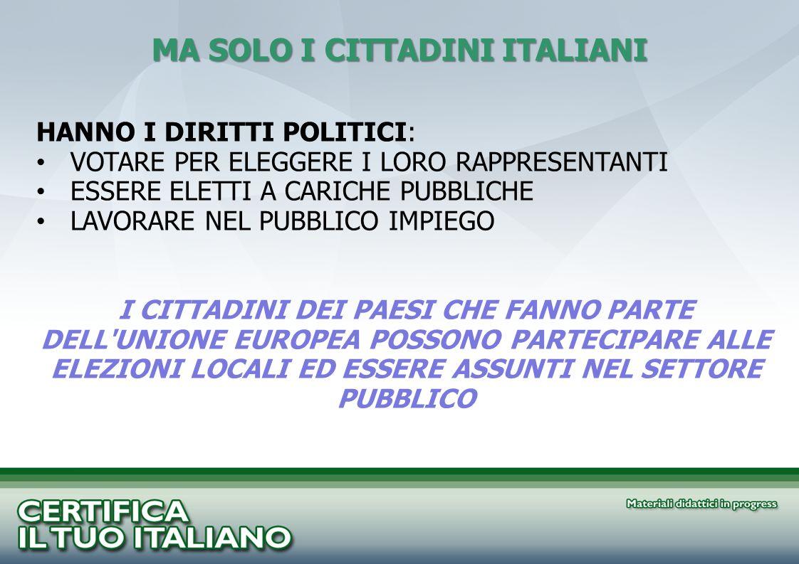 MA SOLO I CITTADINI ITALIANI HANNO I DIRITTI POLITICI: VOTARE PER ELEGGERE I LORO RAPPRESENTANTI ESSERE ELETTI A CARICHE PUBBLICHE LAVORARE NEL PUBBLI