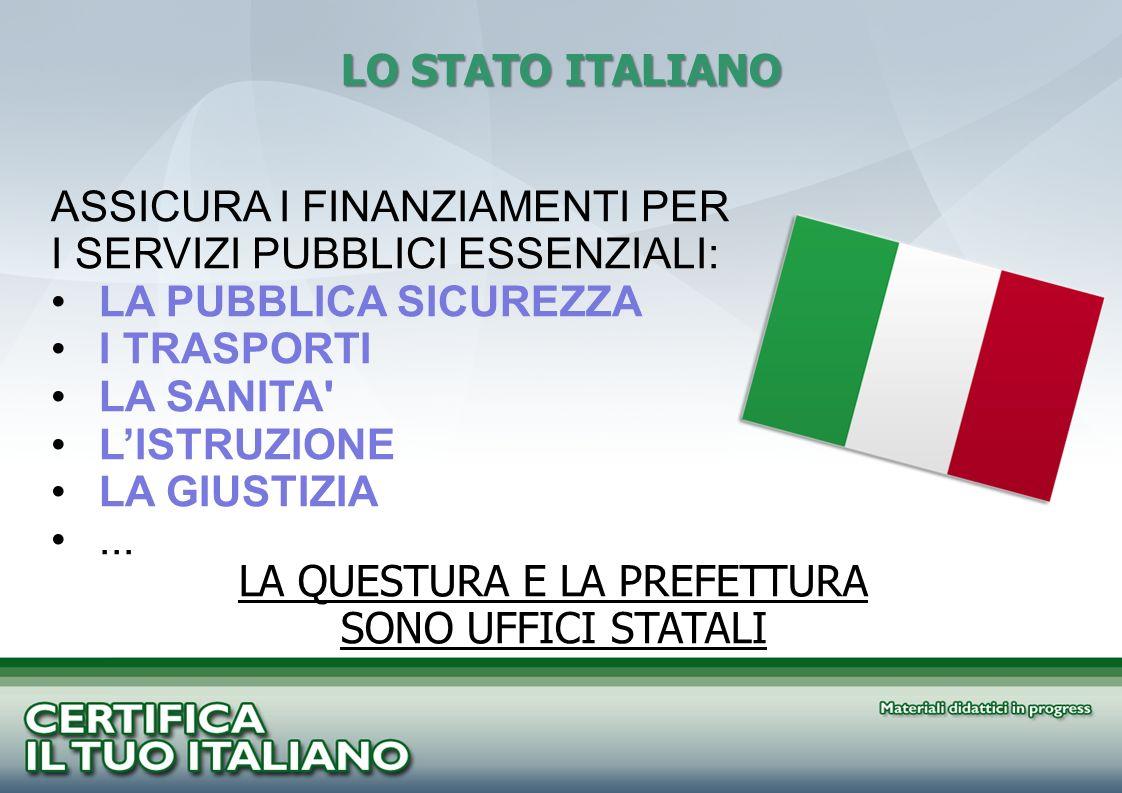 LO STATO ITALIANO ASSICURA I FINANZIAMENTI PER I SERVIZI PUBBLICI ESSENZIALI: LA PUBBLICA SICUREZZA I TRASPORTI LA SANITA' LISTRUZIONE LA GIUSTIZIA...
