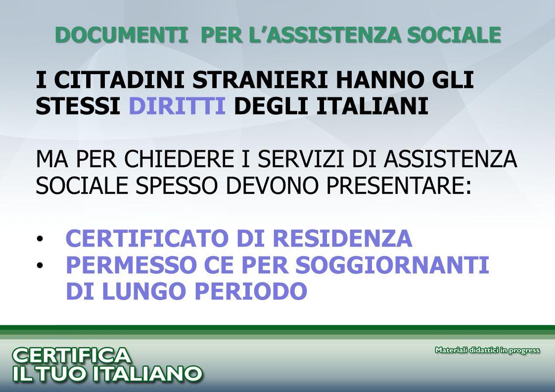 DOCUMENTI PER LASSISTENZA SOCIALE I CITTADINI STRANIERI HANNO GLI STESSI DIRITTI DEGLI ITALIANI MA PER CHIEDERE I SERVIZI DI ASSISTENZA SOCIALE SPESSO