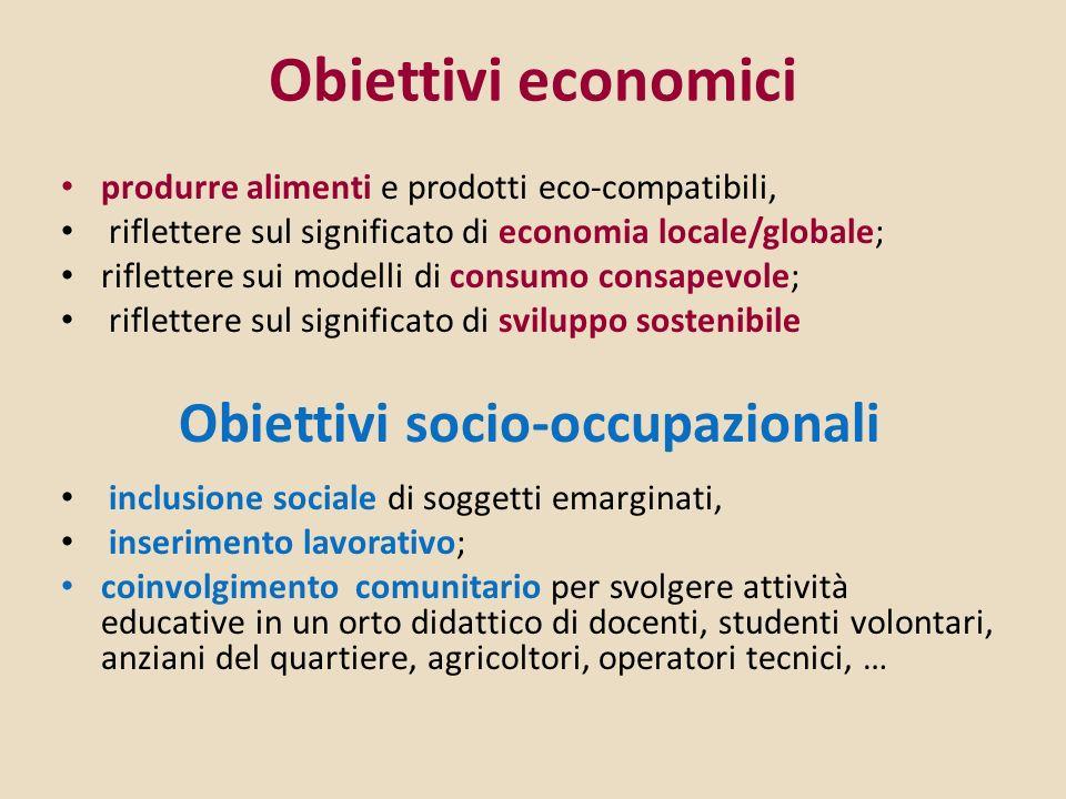 Obiettivi economici produrre alimenti e prodotti eco-compatibili, riflettere sul significato di economia locale/globale; riflettere sui modelli di con