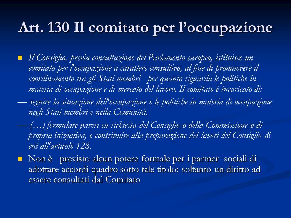 Art. 130 Il comitato per loccupazione Il Consiglio, previa consultazione del Parlamento europeo, istituisce un comitato per l'occupazione a carattere