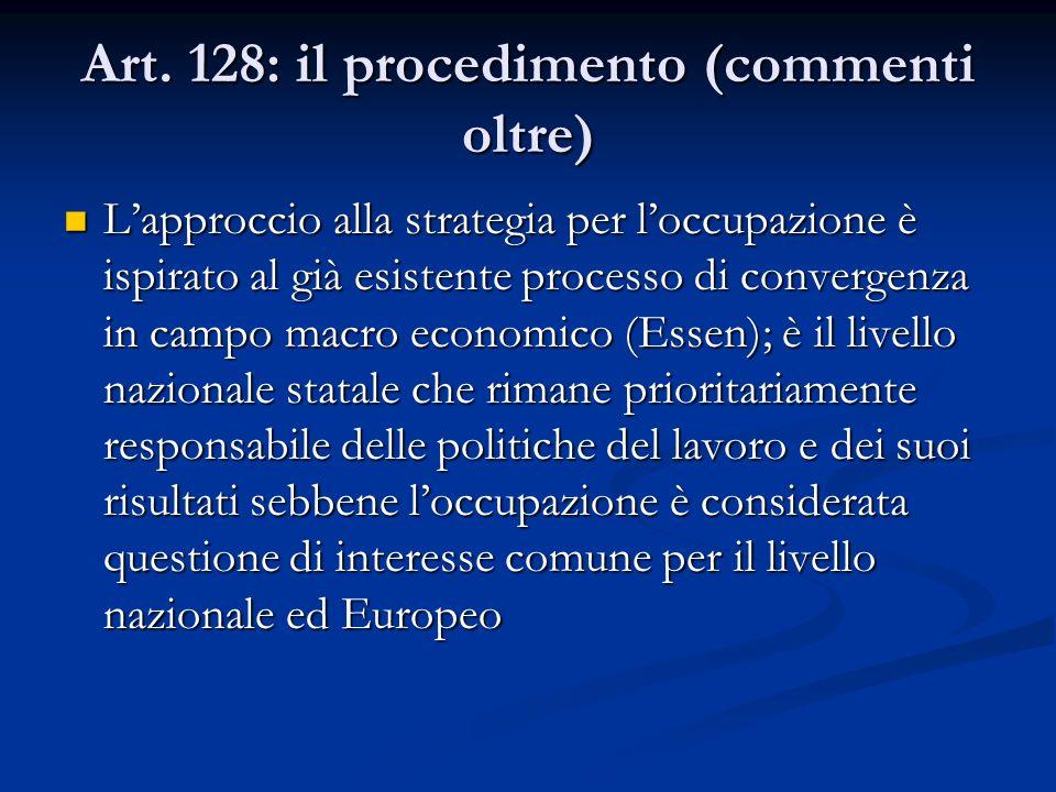 Art. 128: il procedimento (commenti oltre) Lapproccio alla strategia per loccupazione è ispirato al già esistente processo di convergenza in campo mac
