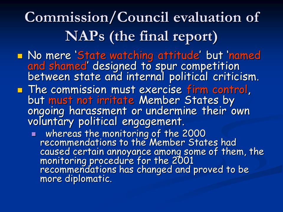 Commission/Council evaluation of NAPs (the final report) No mere State watching attitude but named and shamed designed to spur competition between state and internal political criticism.