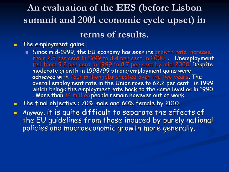An evaluation of the EES (before Lisbon summit and 2001 economic cycle upset) in terms of results. The employment gains : The employment gains : Since