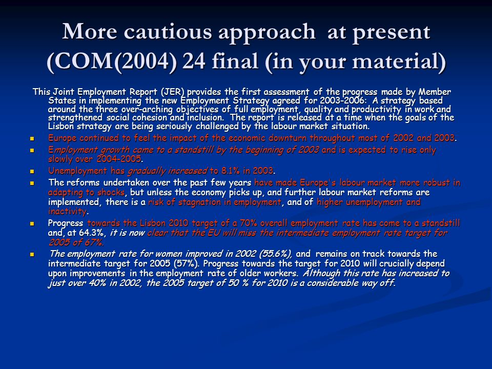 More cautious approach at present (COM(2004) 24 final (in your material) This Joint Employment Report (JER) provides the first assessment of the progr