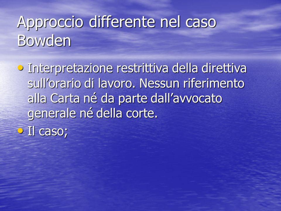 Approccio differente nel caso Bowden Interpretazione restrittiva della direttiva sullorario di lavoro.