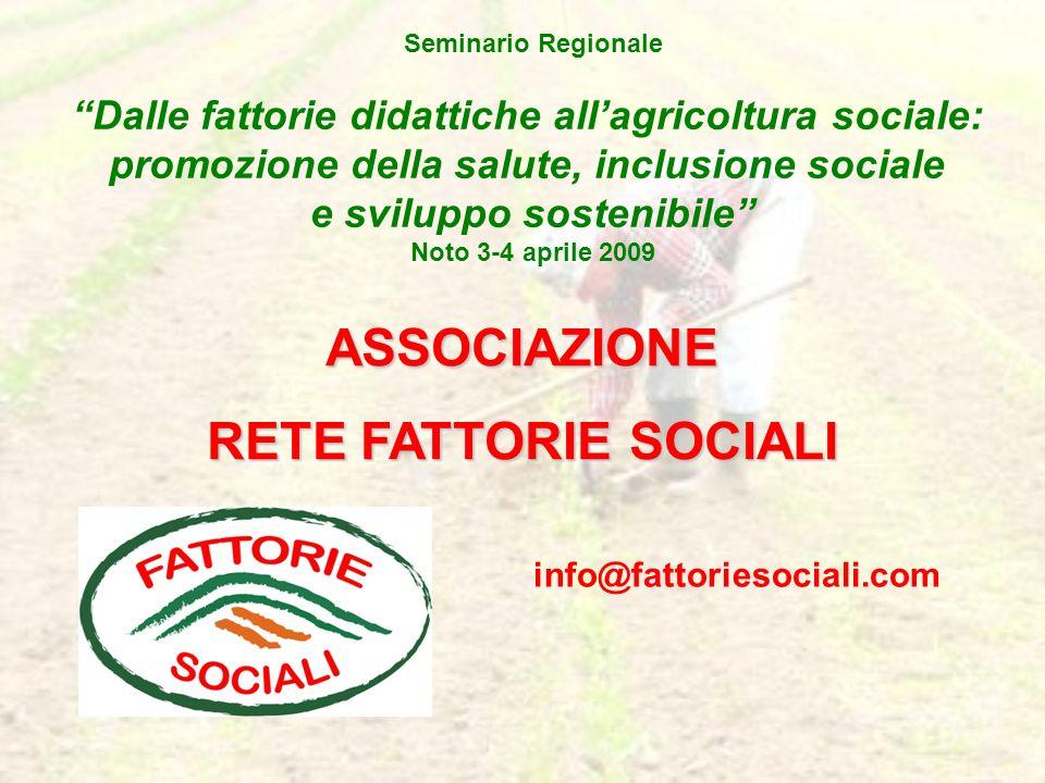 ASSOCIAZIONE RETE FATTORIE SOCIALI Seminario Regionale Dalle fattorie didattiche allagricoltura sociale: promozione della salute, inclusione sociale e sviluppo sostenibile Noto 3-4 aprile 2009 info@fattoriesociali.com