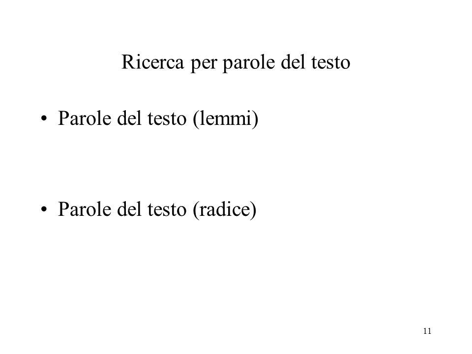 11 Ricerca per parole del testo Parole del testo (lemmi) Parole del testo (radice)