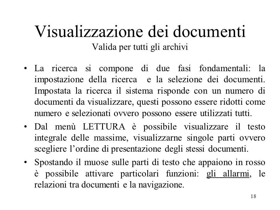 18 Visualizzazione dei documenti Valida per tutti gli archivi La ricerca si compone di due fasi fondamentali: la impostazione della ricerca e la selez
