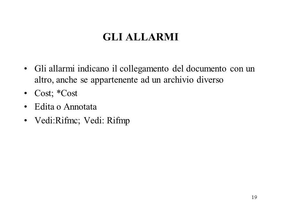 19 GLI ALLARMI Gli allarmi indicano il collegamento del documento con un altro, anche se appartenente ad un archivio diverso Cost; *Cost Edita o Annot