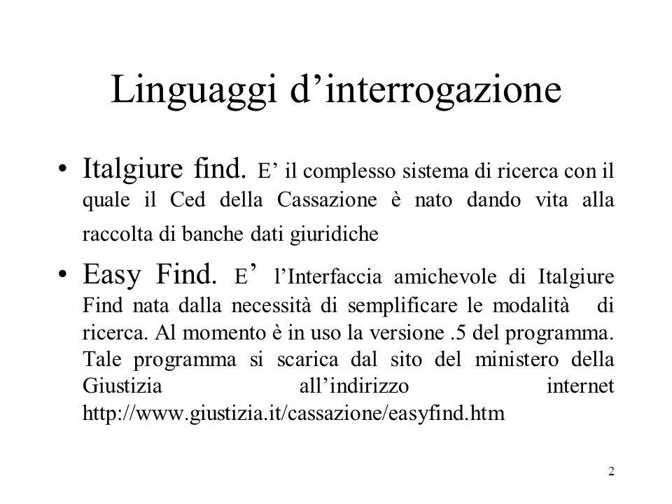 2 Linguaggi dinterrogazione Italgiure find. E il complesso sistema di ricerca con il quale il Ced della Cassazione è nato dando vita alla raccolta di