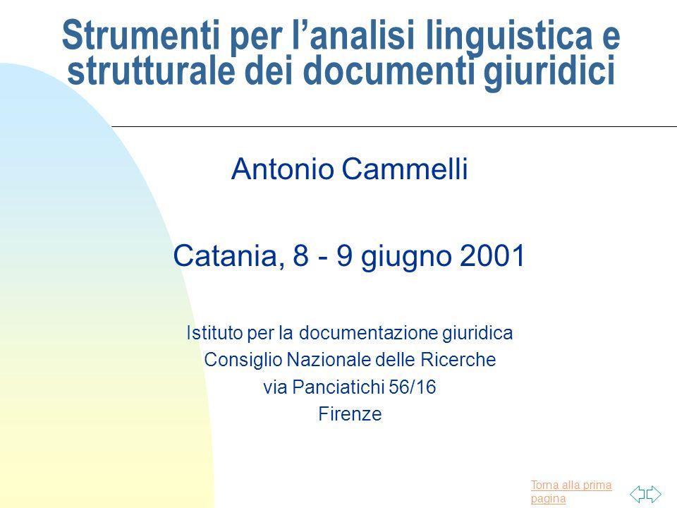 Torna alla prima pagina Strumenti per lanalisi linguistica e strutturale dei documenti giuridici Antonio Cammelli Catania, 8 - 9 giugno 2001 Istituto