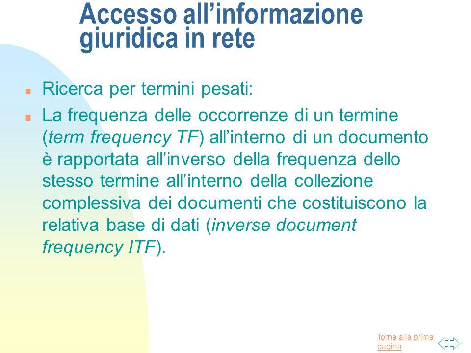Torna alla prima pagina Accesso allinformazione giuridica in rete n Ricerca per termini pesati: n La frequenza delle occorrenze di un termine (term fr