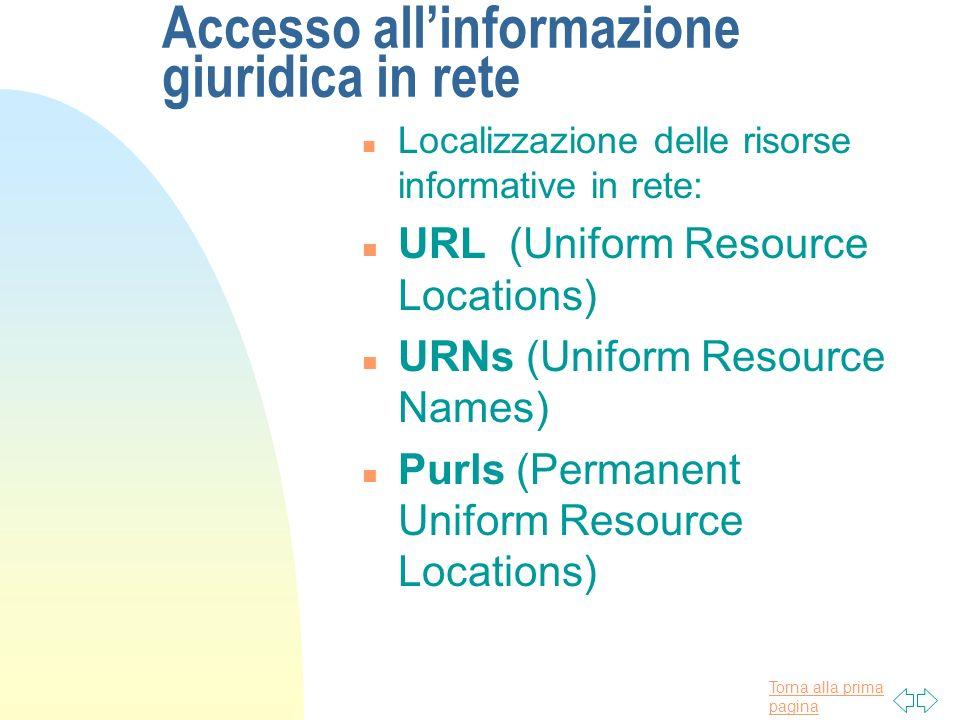 Torna alla prima pagina Accesso allinformazione giuridica in rete n Localizzazione delle risorse informative in rete: n URL (Uniform Resource Location
