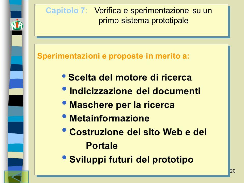20 Sperimentazioni e proposte in merito a: Scelta del motore di ricerca Indicizzazione dei documenti Maschere per la ricerca Metainformazione Costruzi
