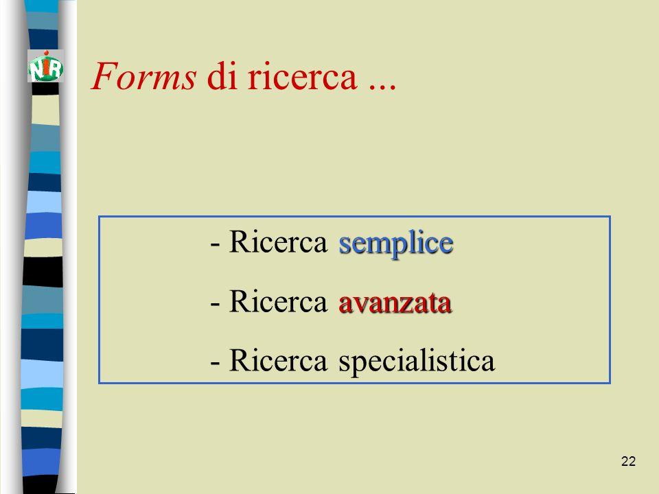 22 Forms di ricerca... semplice - Ricerca semplice avanzata - Ricerca avanzata - Ricerca specialistica