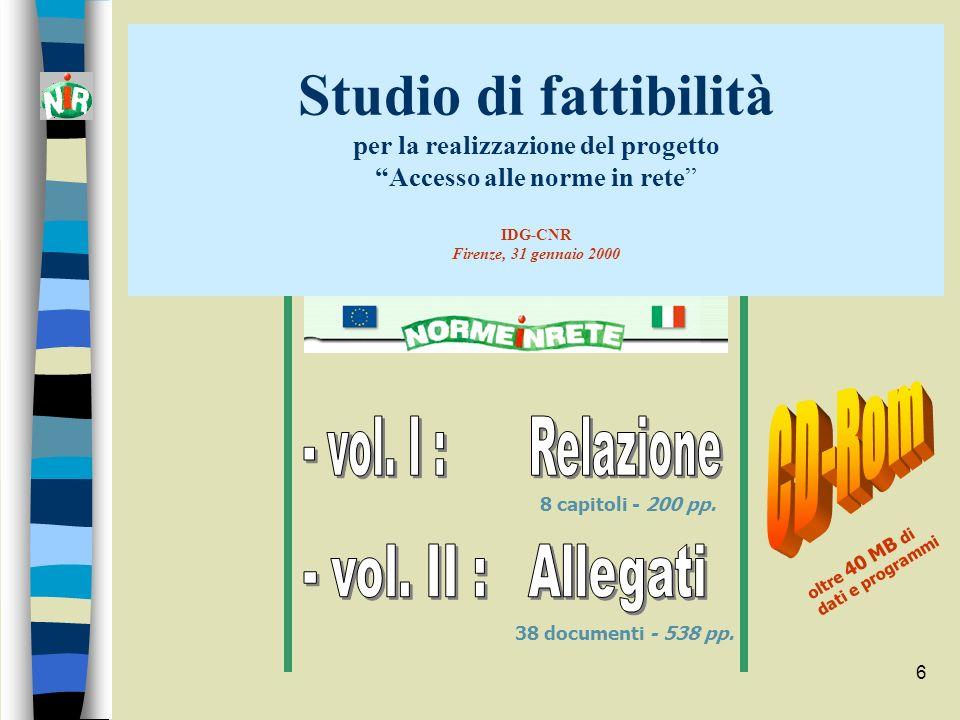 6 Studio di fattibilità per la realizzazione del progetto Accesso alle norme in rete IDG-CNR Firenze, 31 gennaio 2000 8 capitoli - 200 pp. 38 document