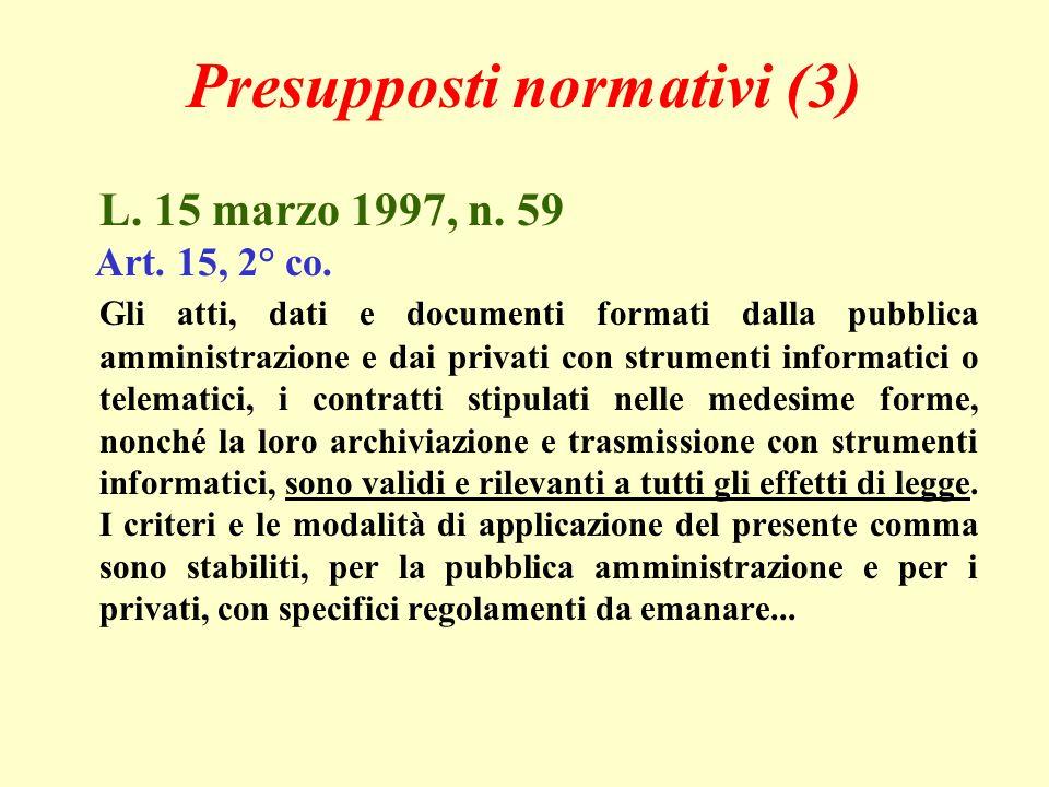 Presupposti normativi (3) L. 15 marzo 1997, n. 59 Art. 15, 2° co. Gli atti, dati e documenti formati dalla pubblica amministrazione e dai privati con