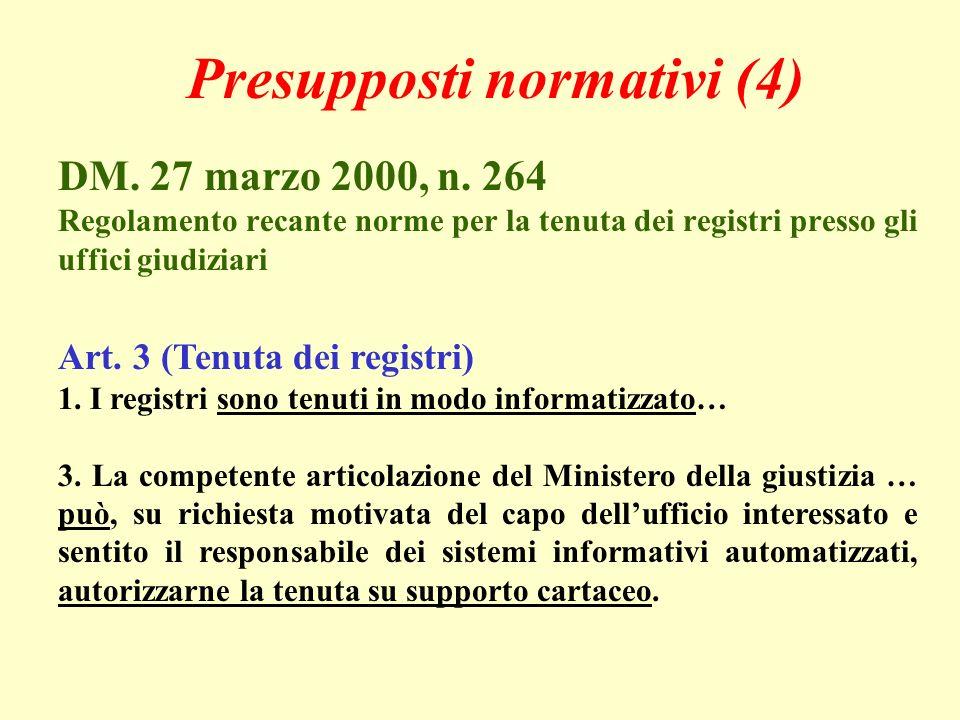 Presupposti normativi (4) DM. 27 marzo 2000, n. 264 Regolamento recante norme per la tenuta dei registri presso gli uffici giudiziari Art. 3 (Tenuta d