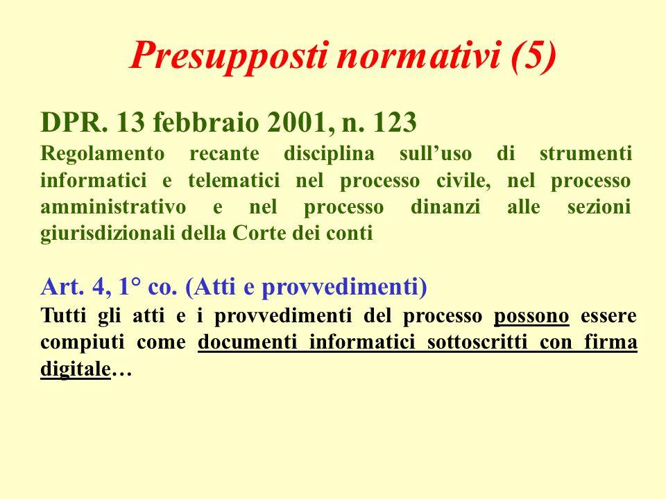 Presupposti normativi (5) DPR. 13 febbraio 2001, n. 123 Regolamento recante disciplina sulluso di strumenti informatici e telematici nel processo civi