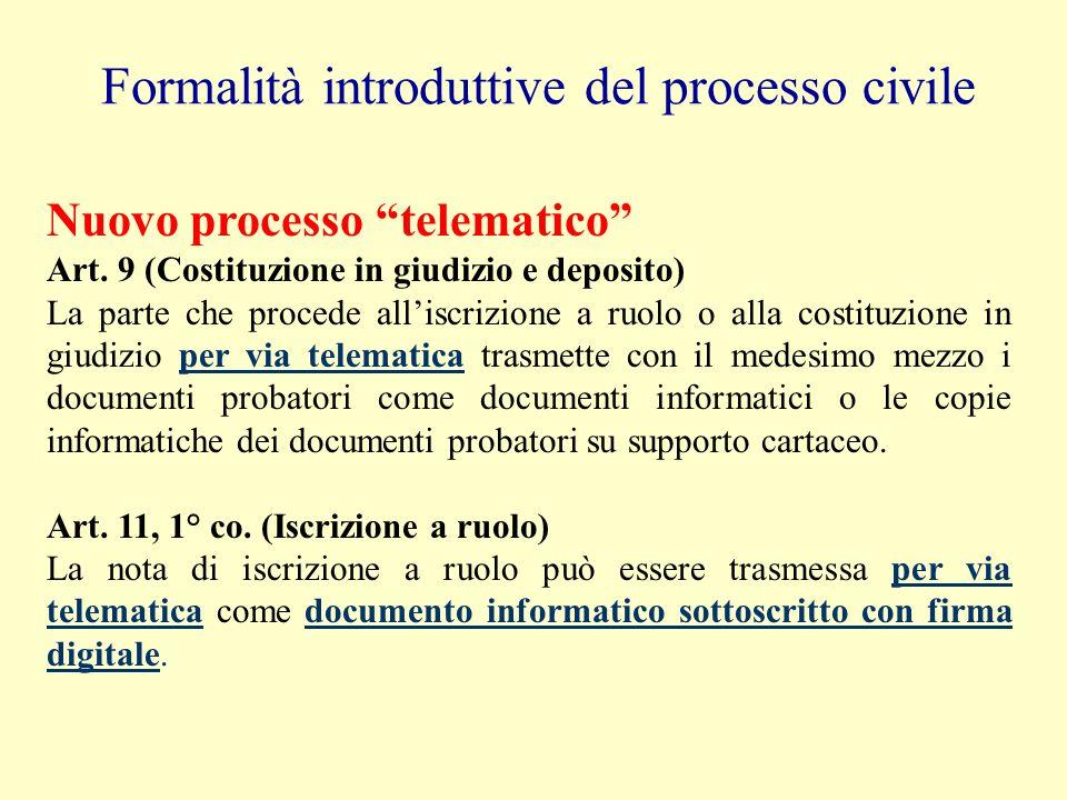 Formalità introduttive del processo civile Vecchio processo cartaceo Art. 165 c.p.c. (Costituzione dellattore): Lattore... deve costituirsi in giudizi