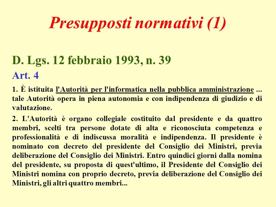 Presupposti normativi (1) D. Lgs. 12 febbraio 1993, n. 39 Art. 4 1. È istituita l'Autorità per l'informatica nella pubblica amministrazione... tale Au
