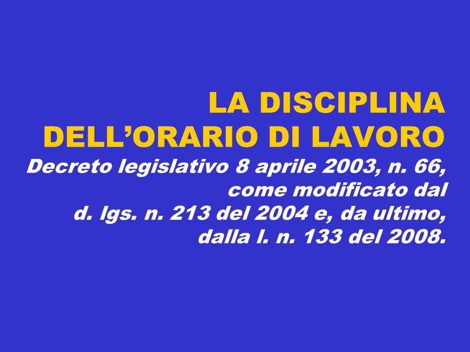LA DISCIPLINA DELLORARIO DI LAVORO Decreto legislativo 8 aprile 2003, n. 66, come modificato dal d. lgs. n. 213 del 2004 e, da ultimo, dalla l. n. 133