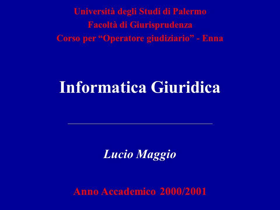 Informatica Giuridica Lucio Maggio Anno Accademico 2000/2001 Università degli Studi di Palermo Facoltà di Giurisprudenza Corso per Operatore giudiziario - Enna
