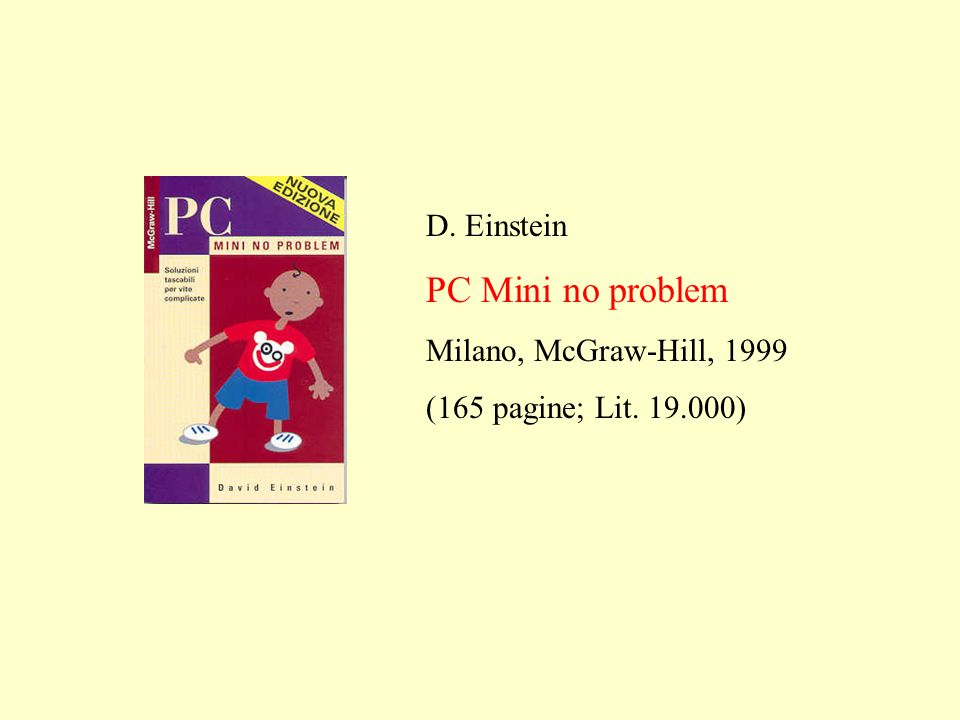 D. Einstein PC Mini no problem Milano, McGraw-Hill, 1999 (165 pagine; Lit. 19.000)