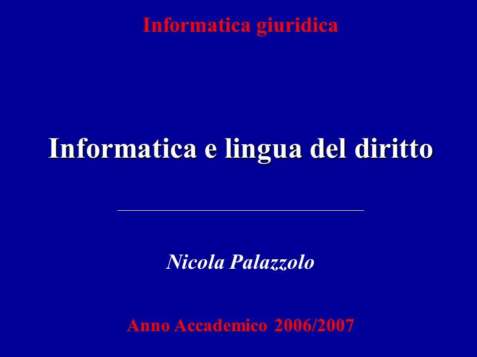 Informatica giuridica Informatica e lingua del diritto Nicola Palazzolo Anno Accademico 2006/2007