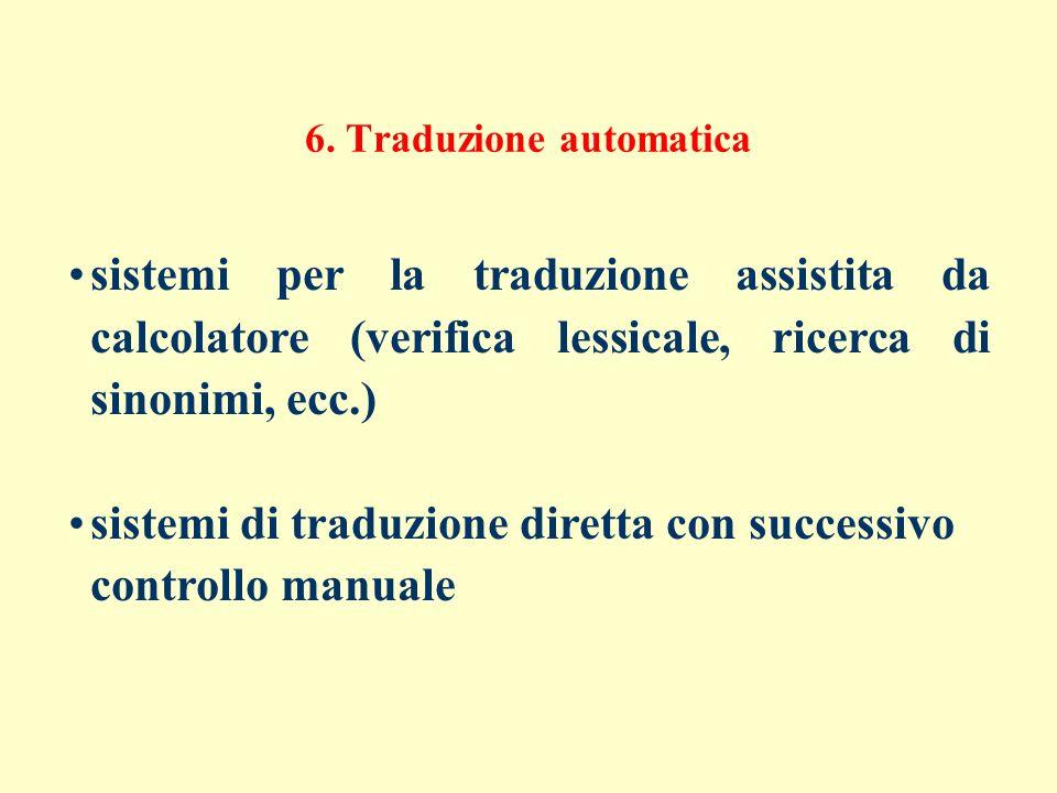 6. Traduzione automatica sistemi per la traduzione assistita da calcolatore (verifica lessicale, ricerca di sinonimi, ecc.) sistemi di traduzione dire