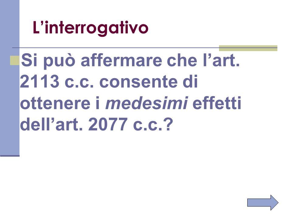 Linterrogativo Si può affermare che lart. 2113 c.c. consente di ottenere i medesimi effetti dellart. 2077 c.c.?