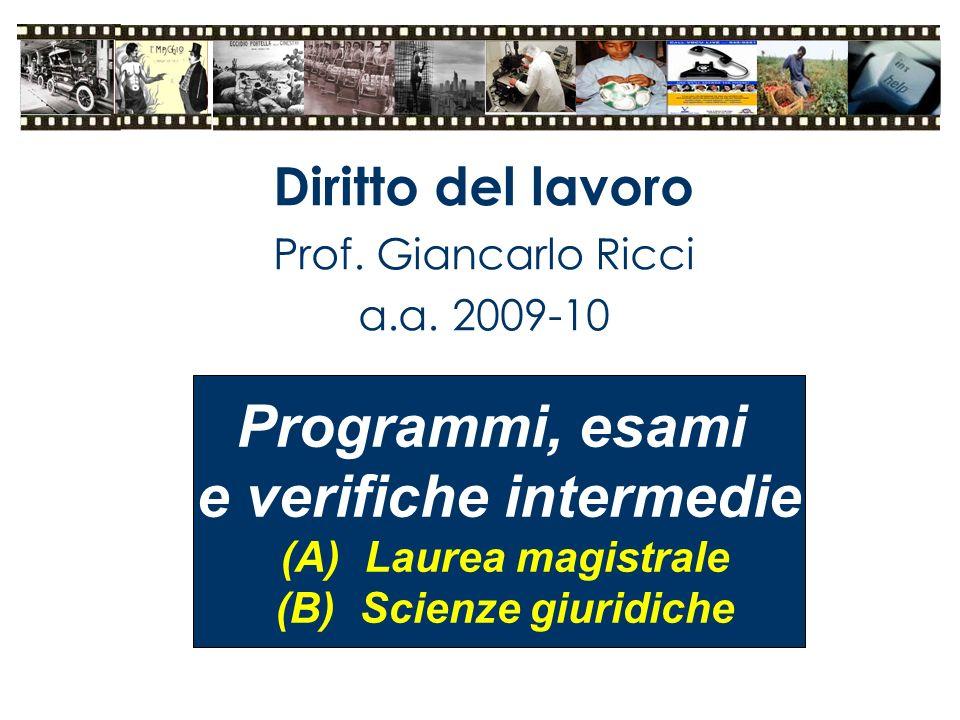 Diritto del lavoro Prof. Giancarlo Ricci a.a. 2009-10 Programmi, esami e verifiche intermedie (A)Laurea magistrale (B)Scienze giuridiche