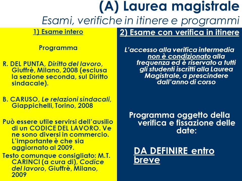 (A) Laurea magistrale Esami, verifiche in itinere e programmi 1) Esame intero Programma R. DEL PUNTA, Diritto del lavoro, Giuffrè, Milano, 2008 (esclu