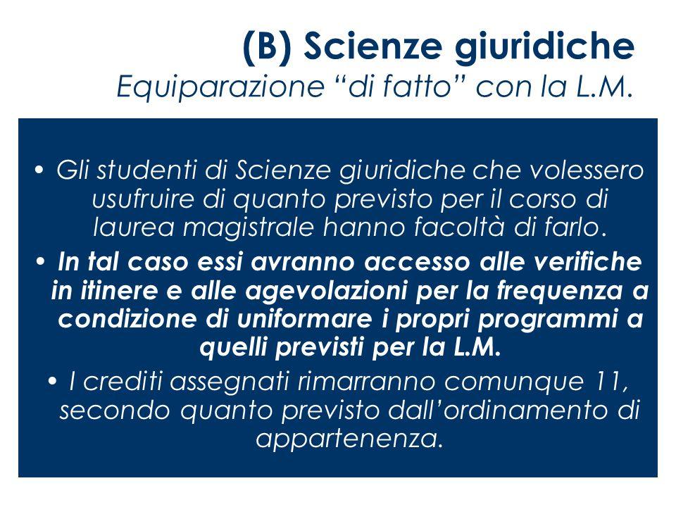 (B) Scienze giuridiche Equiparazione di fatto con la L.M. Gli studenti di Scienze giuridiche che volessero usufruire di quanto previsto per il corso d