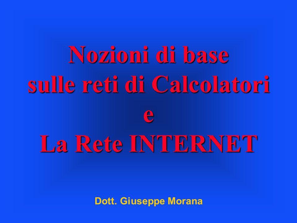 Nozioni di base sulle reti di Calcolatori e La Rete INTERNET Dott. Giuseppe Morana