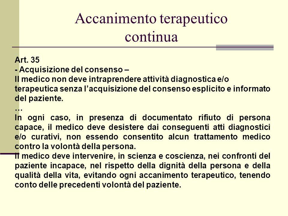 Accanimento terapeutico continua Art. 35 - Acquisizione del consenso – Il medico non deve intraprendere attività diagnostica e/o terapeutica senza lac