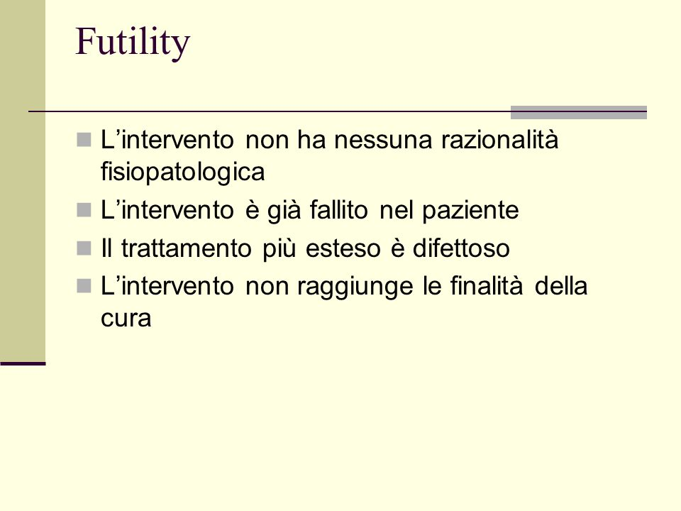 Futility Lintervento non ha nessuna razionalità fisiopatologica Lintervento è già fallito nel paziente Il trattamento più esteso è difettoso Linterven
