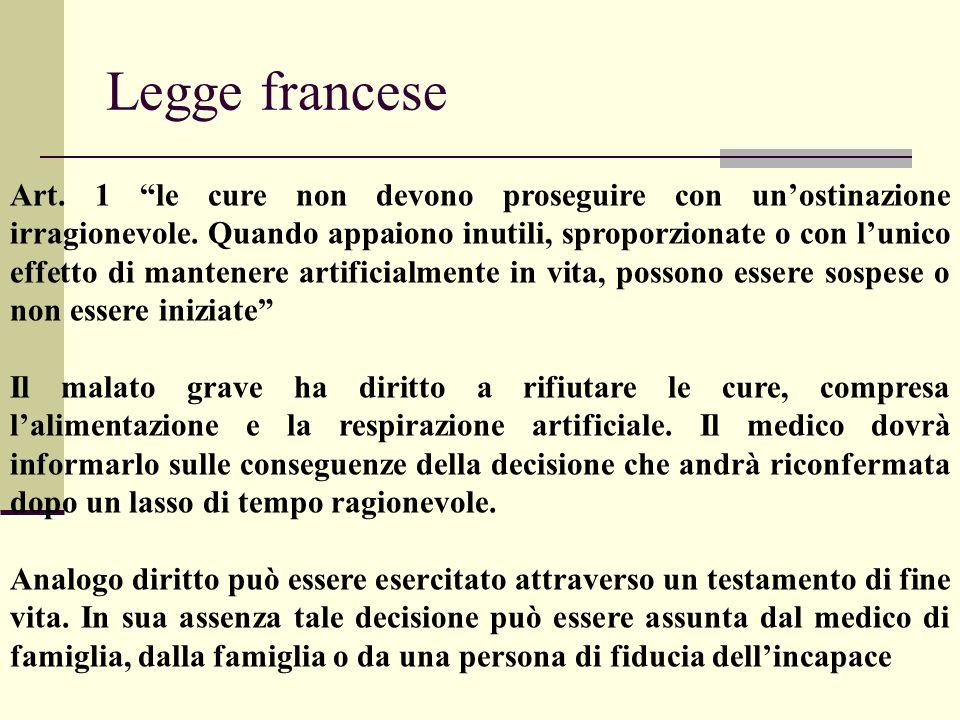 Legge francese Art. 1 le cure non devono proseguire con unostinazione irragionevole. Quando appaiono inutili, sproporzionate o con lunico effetto di m
