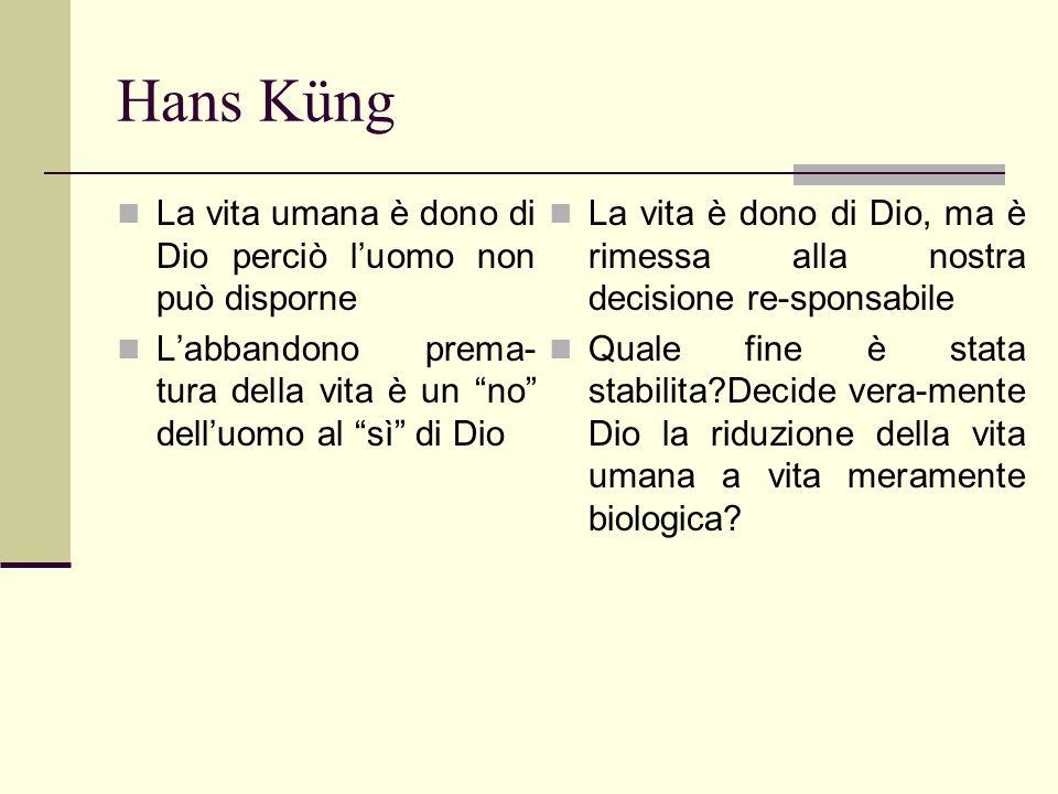 Hans Küng La vita umana è dono di Dio perciò luomo non può disporne Labbandono prema- tura della vita è un no delluomo al sì di Dio La vita è dono di