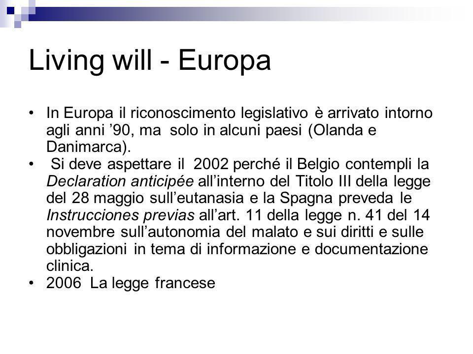 Living will - Europa In Europa il riconoscimento legislativo è arrivato intorno agli anni 90, ma solo in alcuni paesi (Olanda e Danimarca). Si deve as