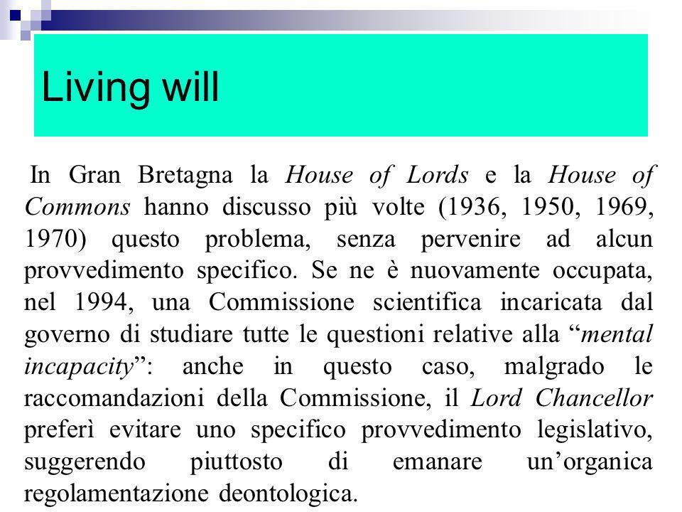Living will In Gran Bretagna la House of Lords e la House of Commons hanno discusso più volte (1936, 1950, 1969, 1970) questo problema, senza pervenir