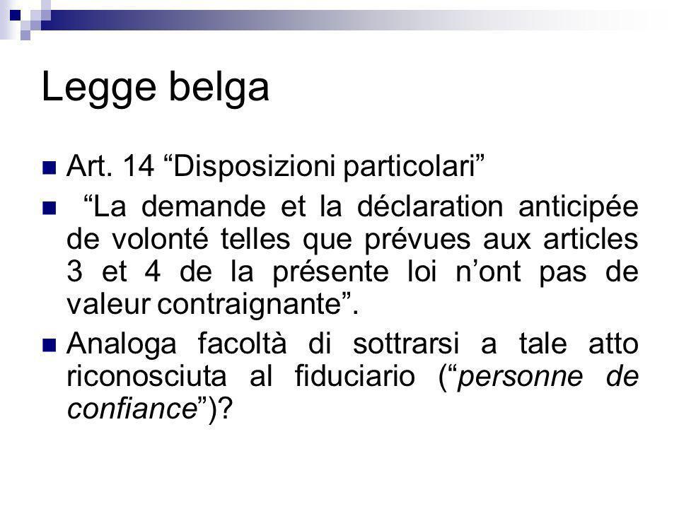 Legge belga Art. 14 Disposizioni particolari La demande et la déclaration anticipée de volonté telles que prévues aux articles 3 et 4 de la présente l
